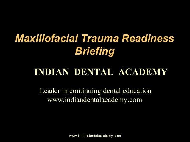 Maxillofacial Trauma Readiness Briefing INDIAN DENTAL ACADEMY Leader in continuing dental education www.indiandentalacadem...