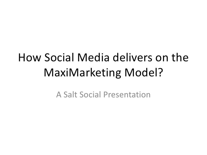 How Social Media delivers on the MaxiMarketing Model?<br />A Salt Social Presentation<br />