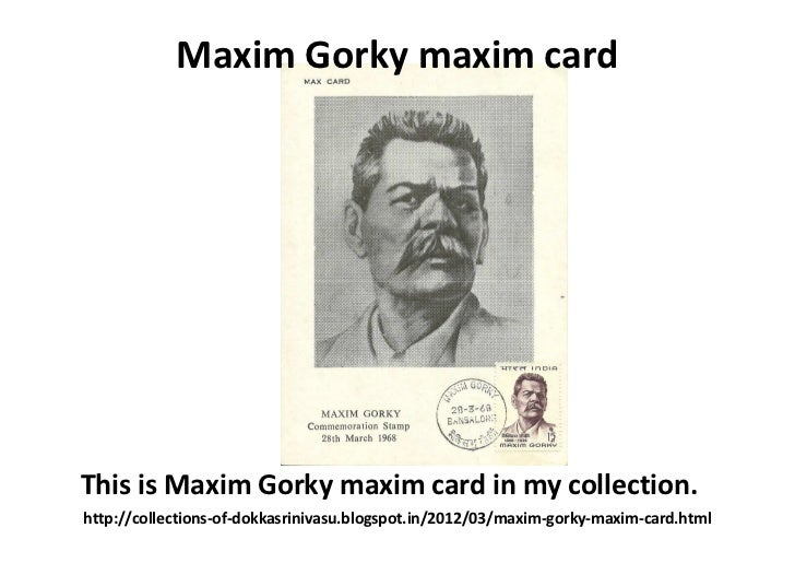 Maxim Gorky maxim cardThis is Maxim Gorky maxim card in my collection.http://collections-of-dokkasrinivasu.blogspot.in/201...