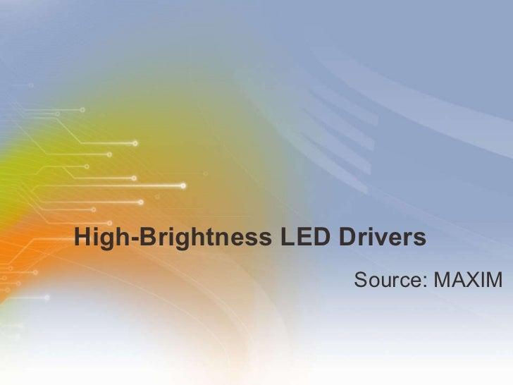 High-Brightness LED Drivers <ul><li>Source: MAXIM </li></ul>