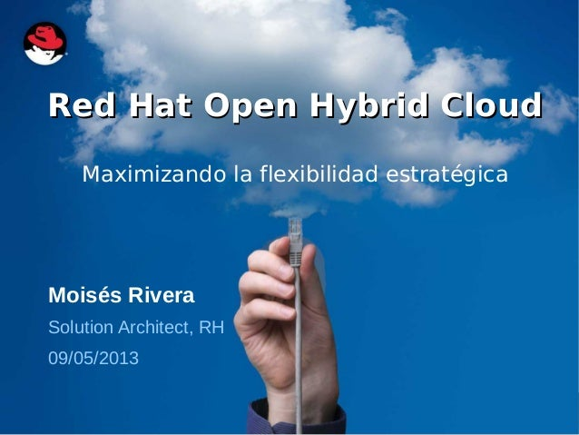 CloudFormsRed Hat Open Hybrid CloudRed Hat Open Hybrid CloudMaximizando la flexibilidad estratégicaMoisés RiveraSolution A...
