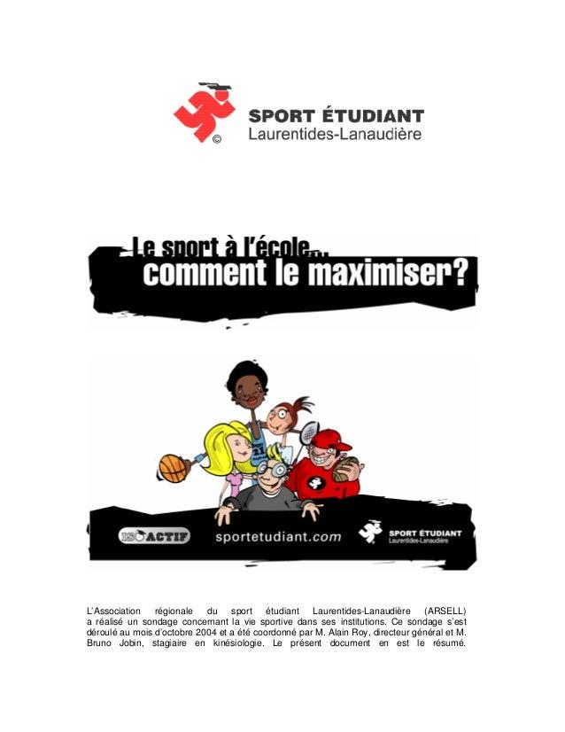 L'Association régionale du sport étudiant Laurentides-Lanaudière (ARSELL) a réalisé un sondage concernant la vie sportive ...