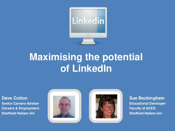 Maximising the potential                     of LinkedInDave Cotton                          Sue BeckinghamSenior Careers ...