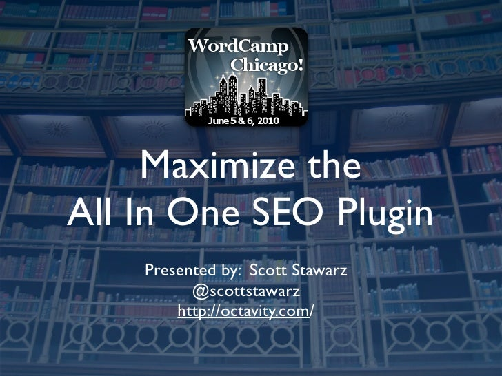 Maximize the All In One SEO Plugin     Presented by: Scott Stawarz           @scottstawarz         http://octavity.com/