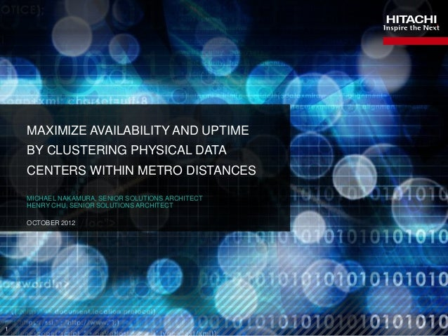1 MAXIMIZE AVAILABILITY AND UPTIME BY CLUSTERING PHYSICAL DATA CENTERS WITHIN METRO DISTANCES MICHAEL NAKAMURA, SENIOR SOL...
