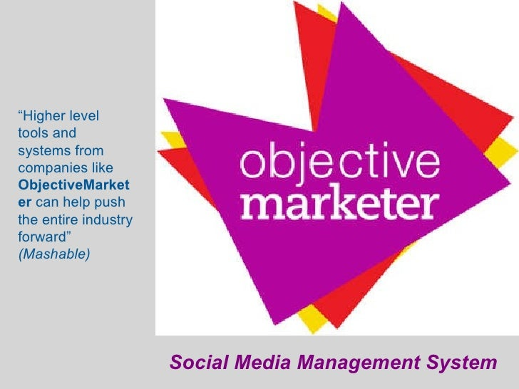 "Social Media Management System "" Higher level tools and systems from  companies like  ObjectiveMarketer  can help push the..."