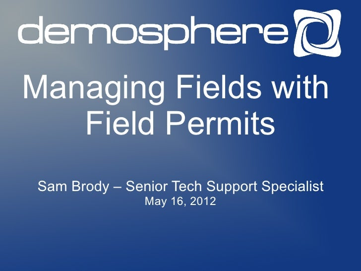 Managing Fields with   Field PermitsSam Brody – Senior Tech Support Specialist               May 16, 2012