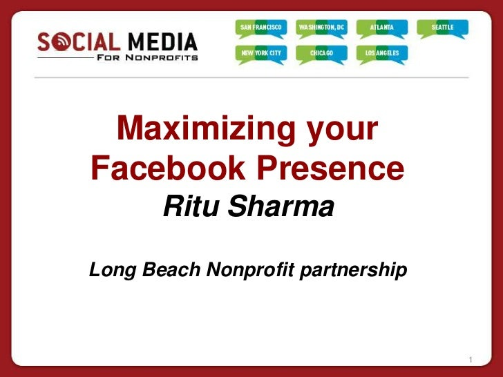 Maximizing yourFacebook Presence       Ritu SharmaLong Beach Nonprofit partnership                                   1