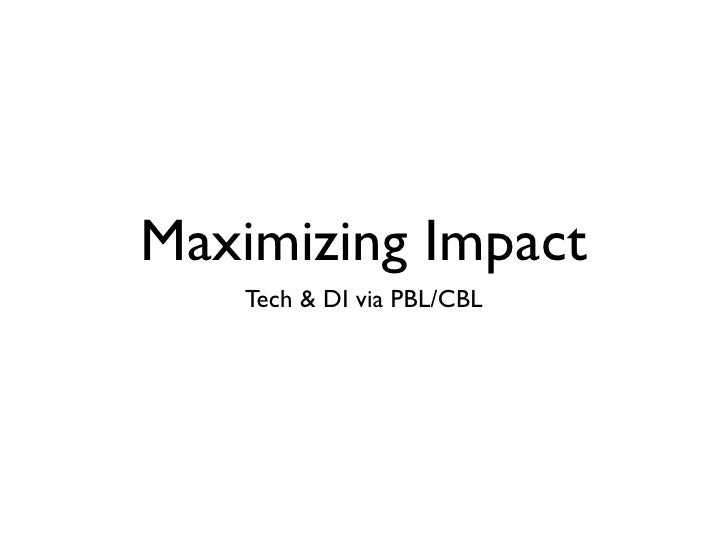 Maximizing Impact   Tech & DI via PBL/CBL