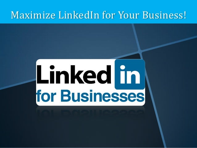 Maximize linkedIn for your business!!!!