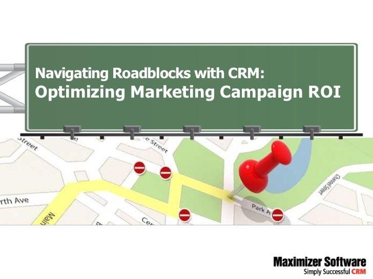 Navigating Roadblocks with CRM:Optimizing Marketing Campaign ROI