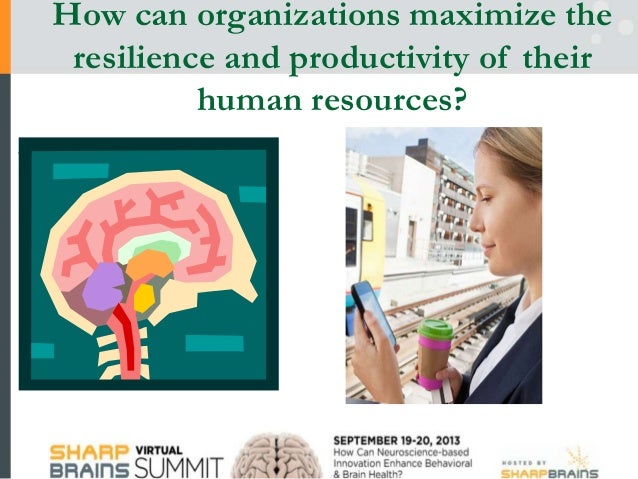 How can organizations maximize the resilience and productivity of their human resources?