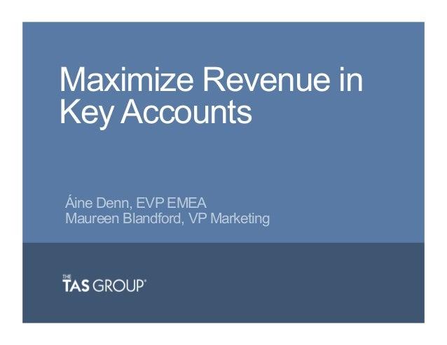 Maximize Revenue in Key Accounts Áine Denn, EVP EMEA Maureen Blandford, VP Marketing