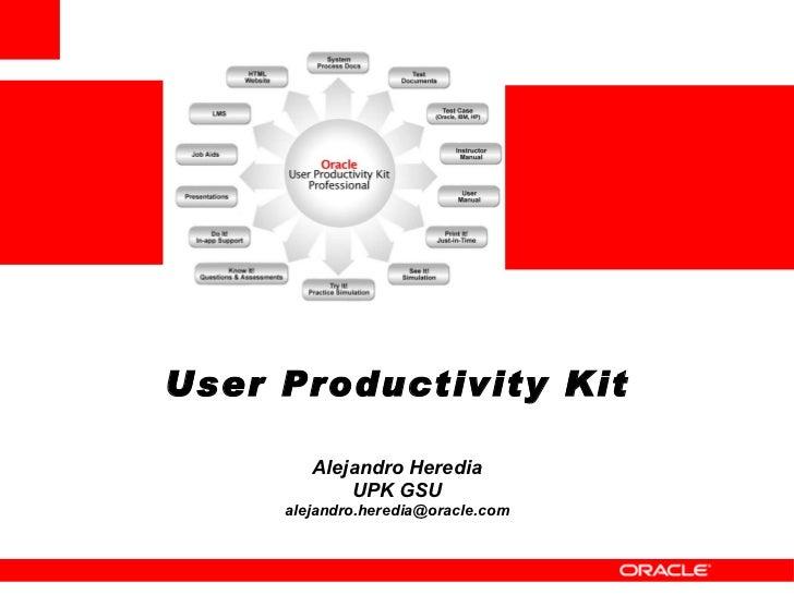 User Productivity Kit   Alejandro Heredia UPK GSU [email_address]