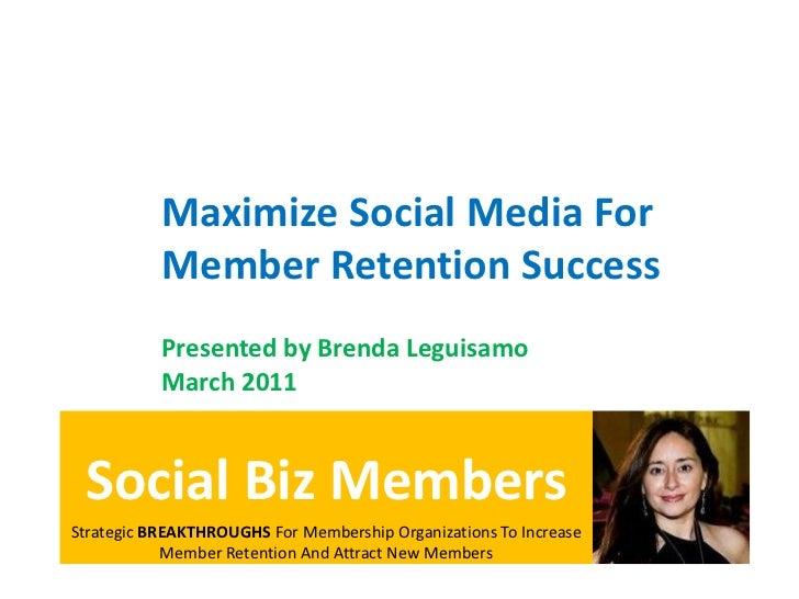 Maximize Social Media ForMember Retention Success<br />Presented by Brenda Leguisamo<br />March 2011<br />