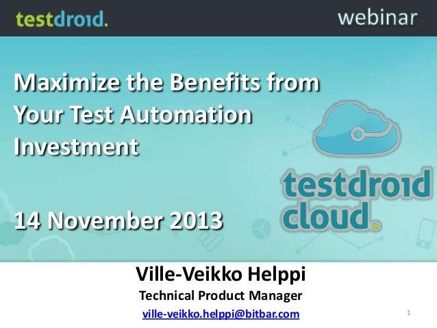 Maximize the Benefits from Your Test Automation Investment  14 November 2013 Ville-Veikko Helppi Technical Product Manager...