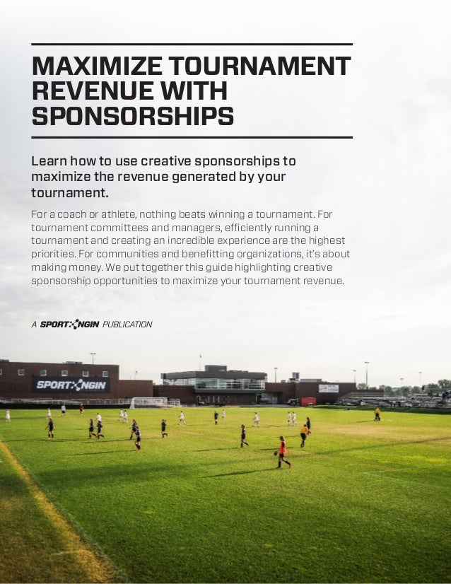 MAXIMIZE TOURNAMENT REVENUE WITH SPONSORSHIPS Learn how to use creative sponsorships to maximize the revenue generated by ...