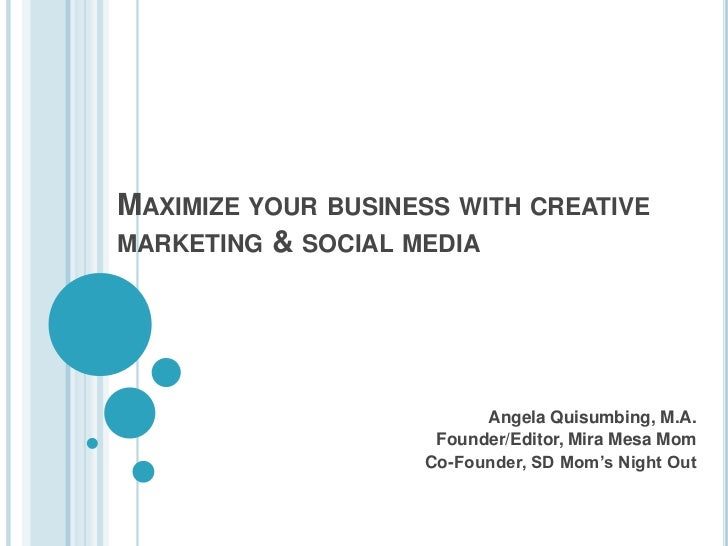 MAXIMIZE YOUR BUSINESS WITH CREATIVEMARKETING & SOCIAL MEDIA                          Angela Quisumbing, M.A.             ...