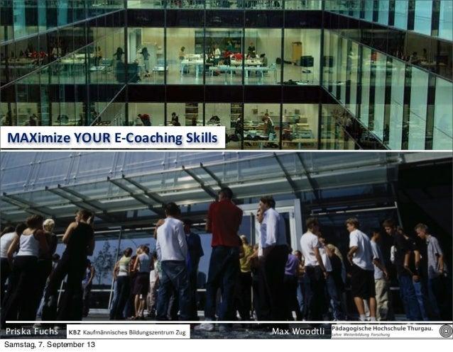 Max Woodtli MAXimize  YOUR  E-‐Coaching  Skills Priska Fuchs Samstag, 7. September 13