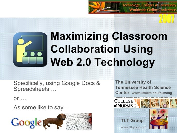 Maximizing Classroom Collaboration Using Web 2.0 Technology Specifically, using Google Docs & Spreadsheets …  or … As some...