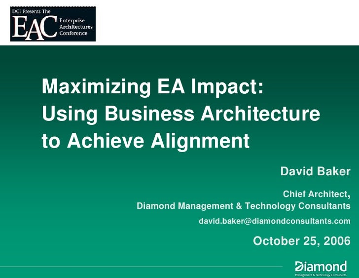 Maximizing EA Impact: Using Business Architecture to Achieve Alignment                                         David Baker...