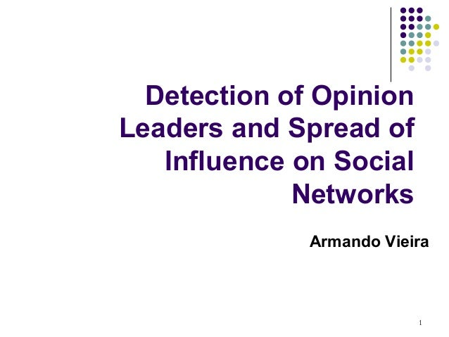 Detection of OpinionLeaders and Spread of   Influence on Social             Networks              Armando Vieira          ...