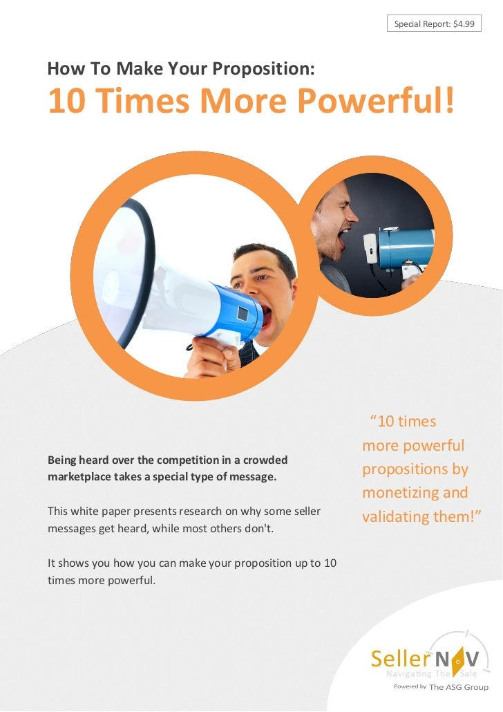 Special Report: $4.99How To Make Your Proposition:10 Times More Powerful!                                                 ...