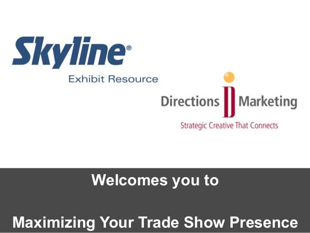 Welcomes you to Maximizing Your Trade Show Presence