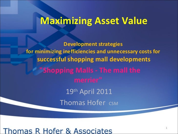 Maximizing Asset Value   Development strategies  for minimizing inefficiencies and unnecessary costs for  successful shopp...
