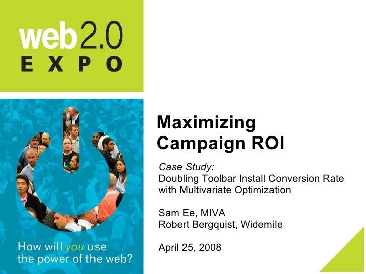 Maximizing Campaign ROI <ul><li>Case Study:   </li></ul><ul><li>Doubling Toolbar Install Conversion Rate with Multivariate...