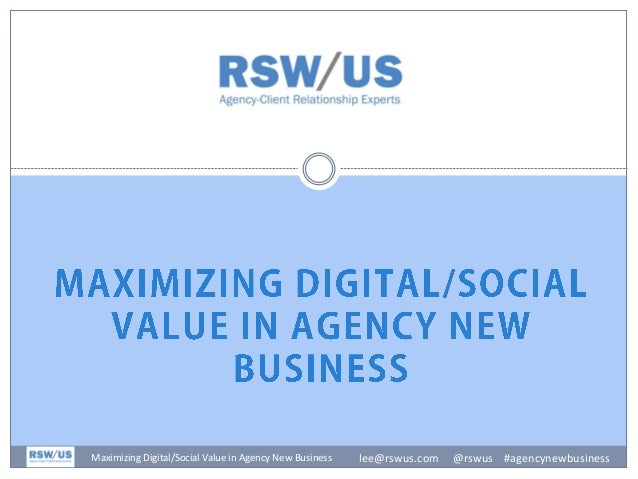 lee@rswus.com @rswus #agencynewbusinessMaximizing Digital/Social Value in Agency New Business