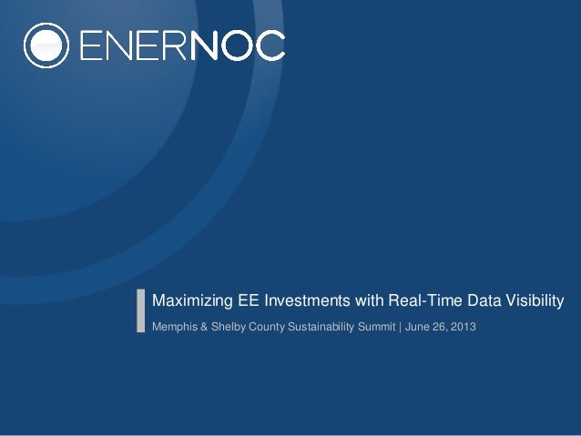 Maximizing EE Investments with Real-Time Data Visibility Memphis & Shelby County Sustainability Summit | June 26, 2013