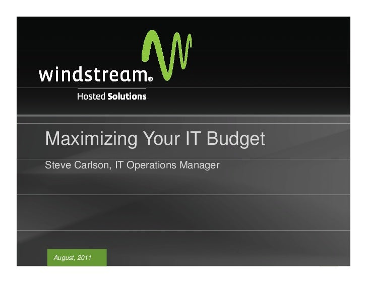 Maximizing Your IT BudgetSteve Carlson, IT Operations Manager August, 2011