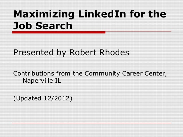 Maximizing LinkedIn for theJob SearchPresented by Robert RhodesContributions from the Community Career Center,  Naperville...