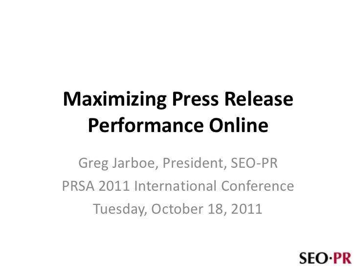 Maximizing Press Release  Performance Online  Greg Jarboe, President, SEO-PRPRSA 2011 International Conference    Tuesday,...