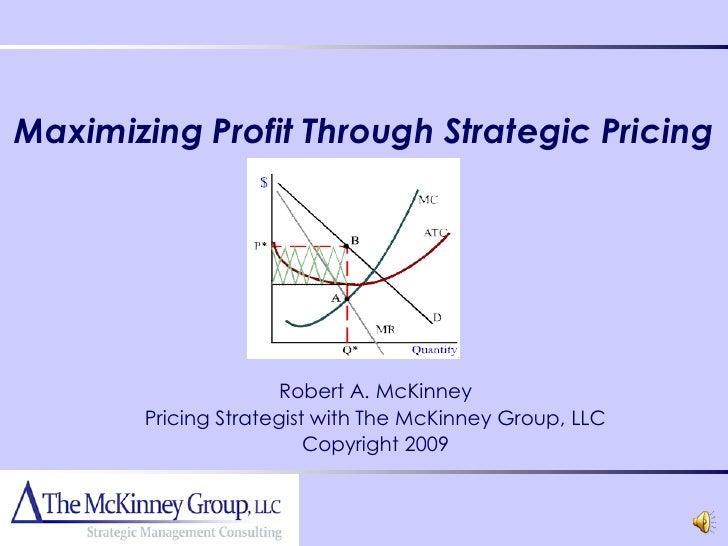 Maximizing Profit Through Strategic Pricing                            Robert A. McKinney         Pricing Strategist with ...