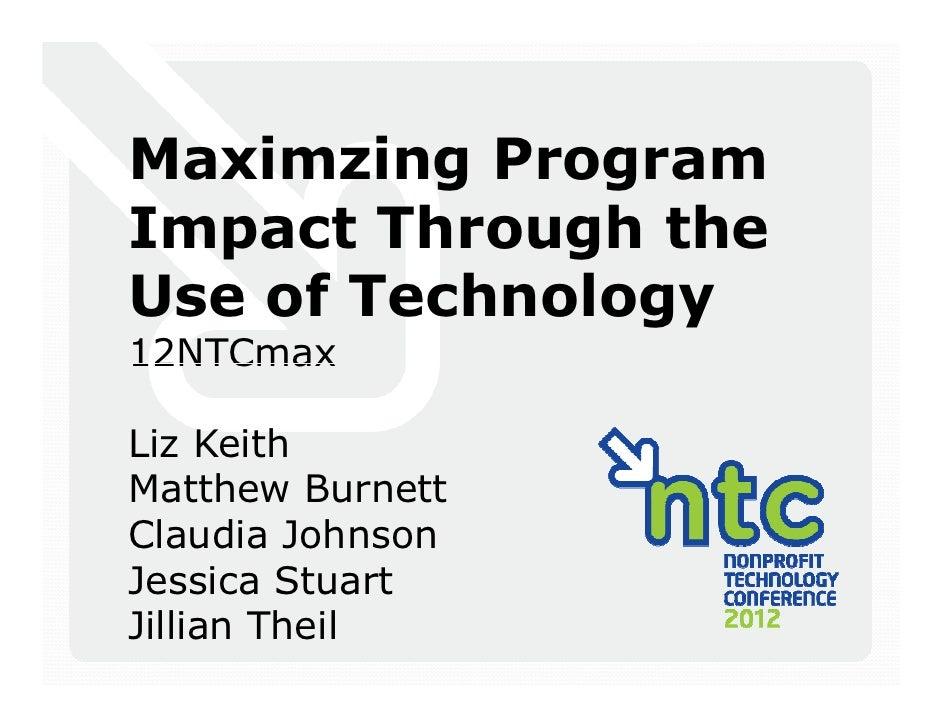Maximzing ProgramImpact Through theUse of Technology12NTCmaxLiz KeithMatthew BurnettClaudia JohnsonJessica StuartJillian T...