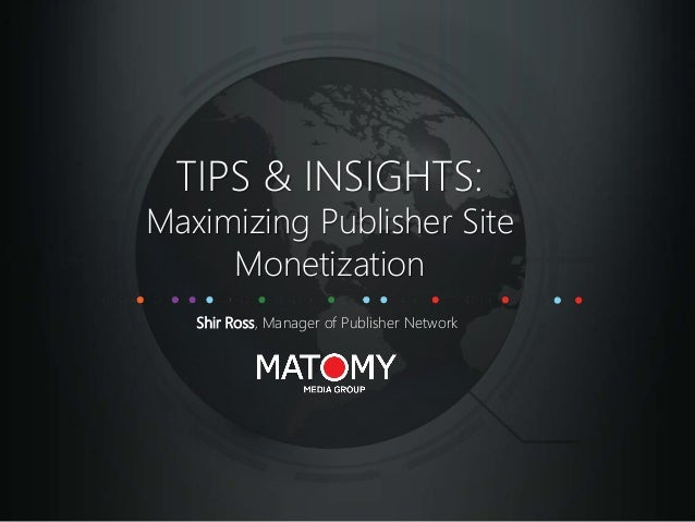 TIPS & INSIGHTS: Maximizing Publisher Site Monetization Shir Ross, Manager of Publisher Network
