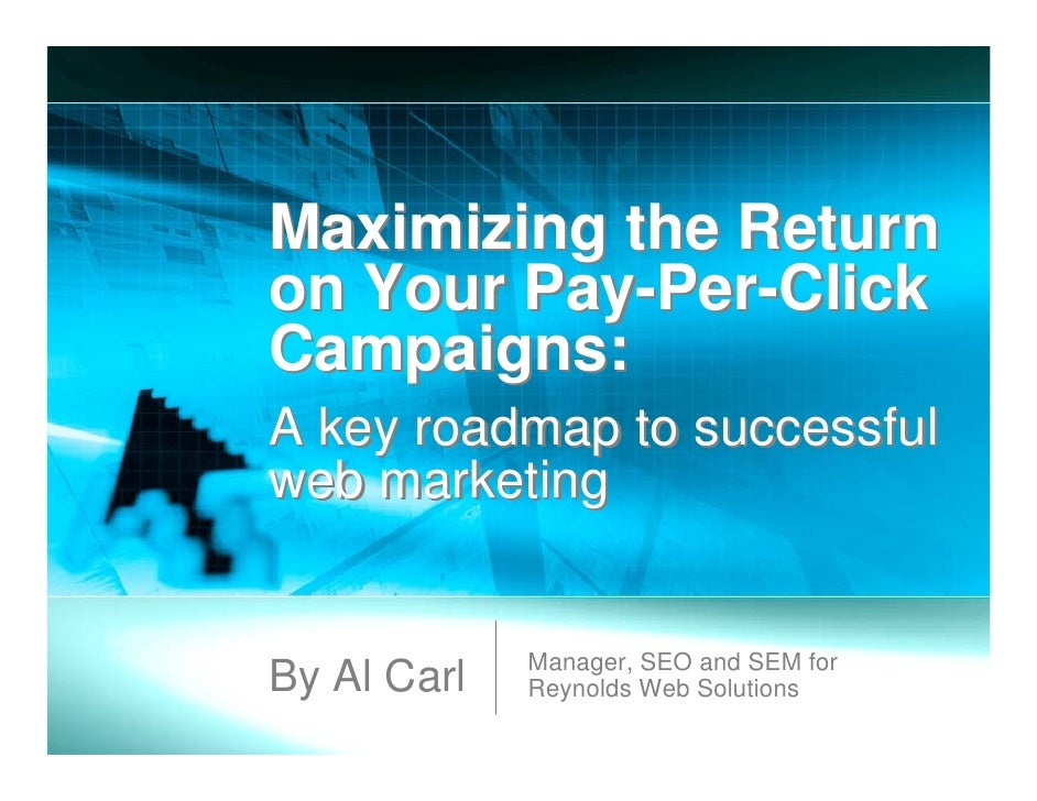 Maximizing the Return on Your Pay-Per-Click Campaigns: A key roadmap to successful web marketing                Manager, S...