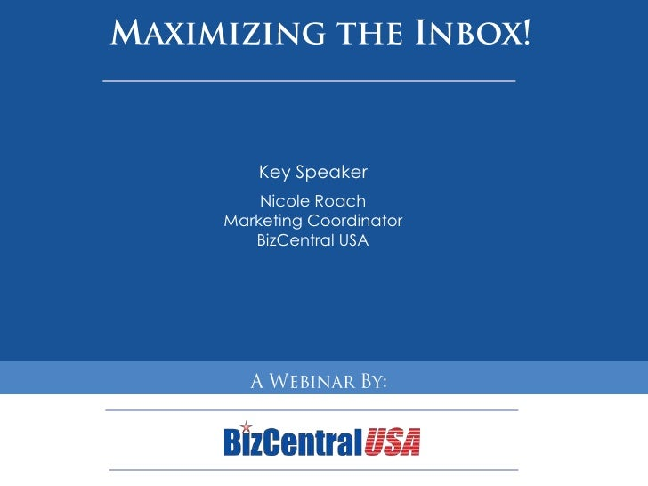 Maximizing the Inbox!<br />Key Speaker<br />Nicole Roach<br />Marketing Coordinator<br />BizCentral USA<br />HBIF Meeting ...