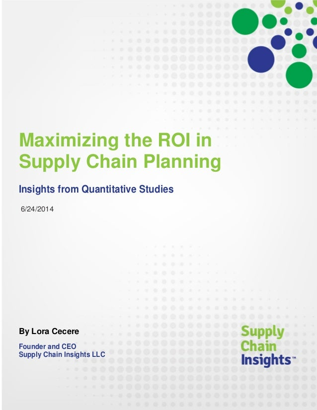 Maximizing the ROI in Supply Chain Planning - Insights from Quantitative Studies  - 24 JUN 2014