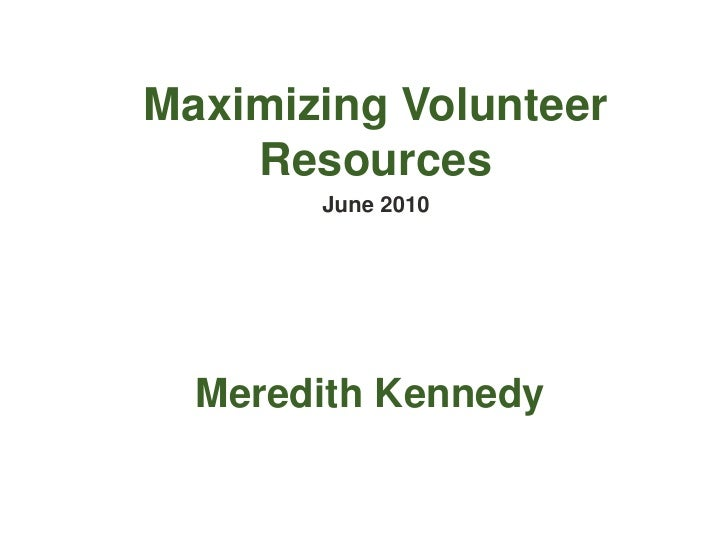 Maximizing Volunteer Resources<br />June 2010<br />Meredith Kennedy<br />