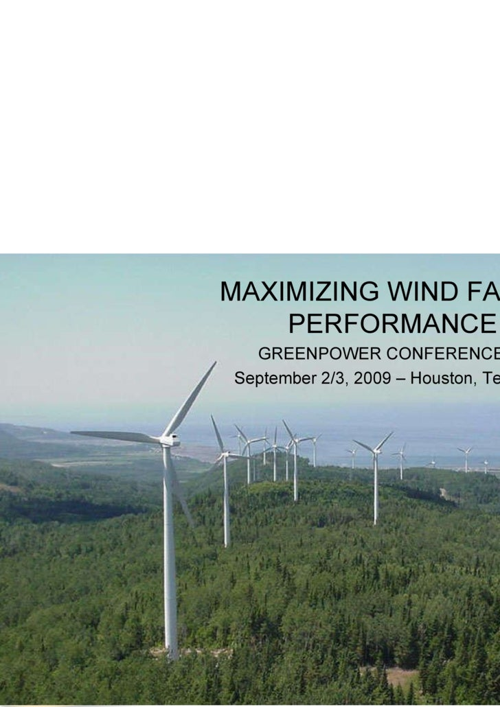 MAXIMIZING WIND FARM PERFORMANCE GREENPOWER CONFERENCE September 2/3, 2009 – Houston, Texas