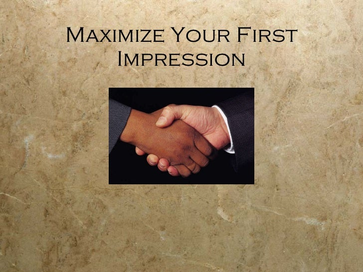 Maximize Your First Impression