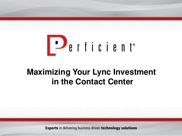 Maximizing Your Lync Investment in the Contact Center