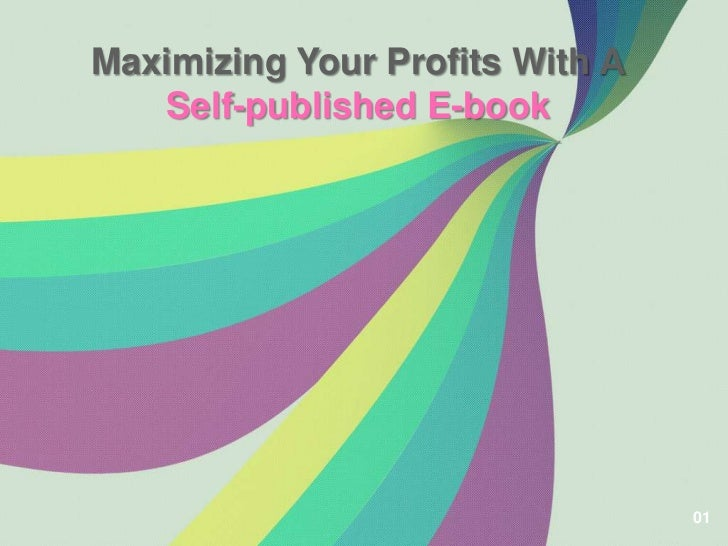 Maximizing Your Profits With A   Self-published E-book                                 01