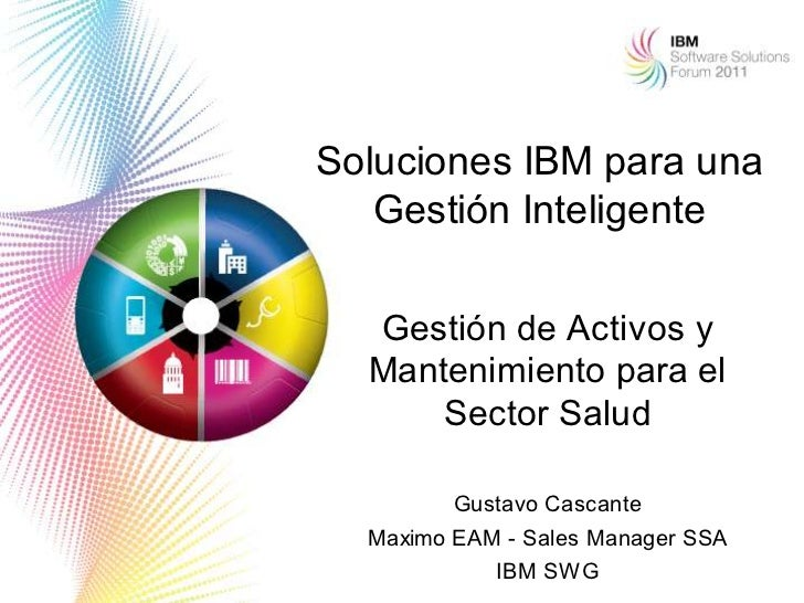 Soluciones IBM para una   Gestión Inteligente  Gestión de Activos y  Mantenimiento para el      Sector Salud         Gusta...