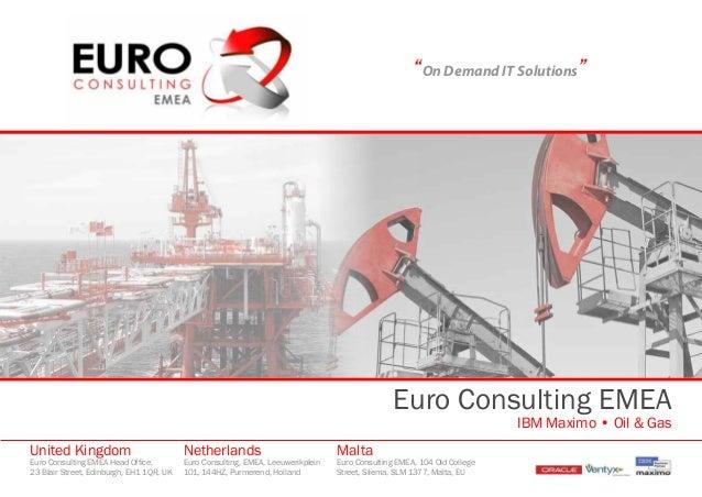 """On Demand IT Solutions""Euro Consulting EMEAIBM Maximo • Oil & GasUnited KingdomEuro Consulting EMEA Head Office,23 Blair ..."