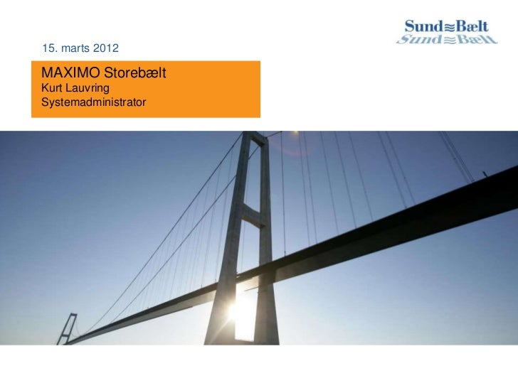 15. marts 2012MAXIMO StorebæltKurt LauvringSystemadministrator