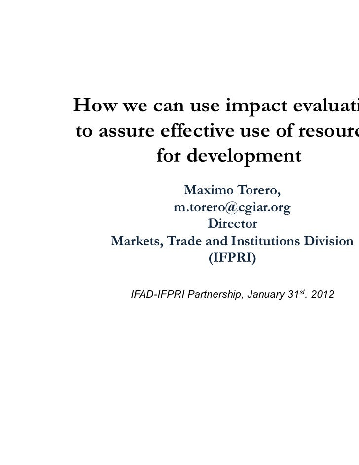 How we can use impact evaluationto assure effective use of resources         for development               Maximo Torero, ...